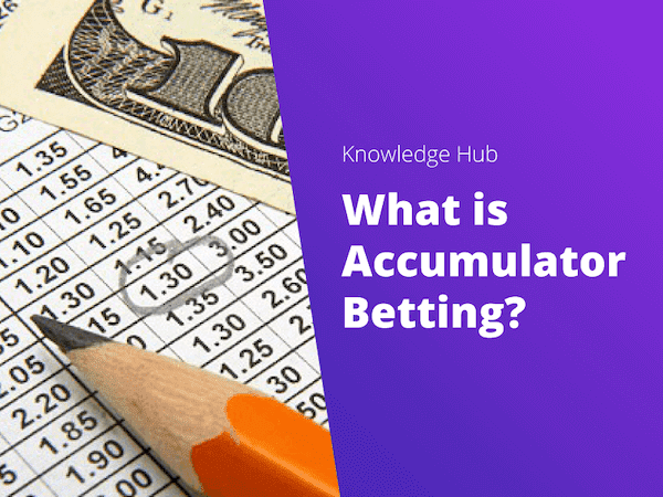 What Is Accumulator Betting? - Everything You Need to Know +